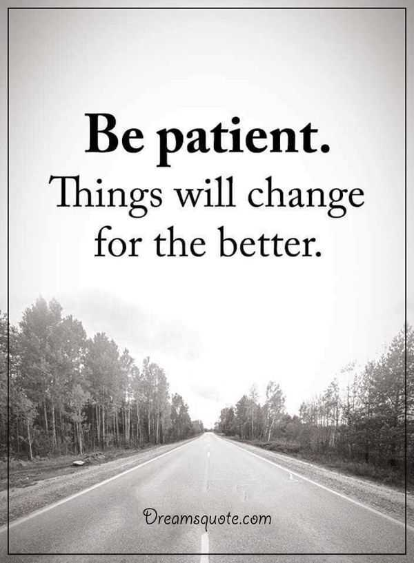 inspirational sayings about life Be Patient things will Change life thoughts