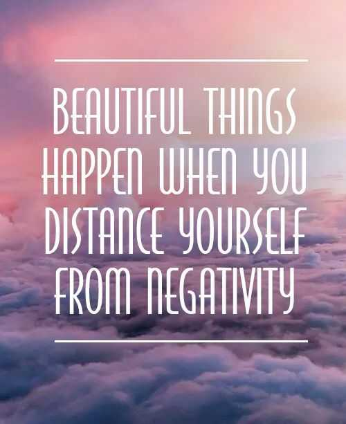 Positive Quote Beautiful things happen when you distance yourself from negativity
