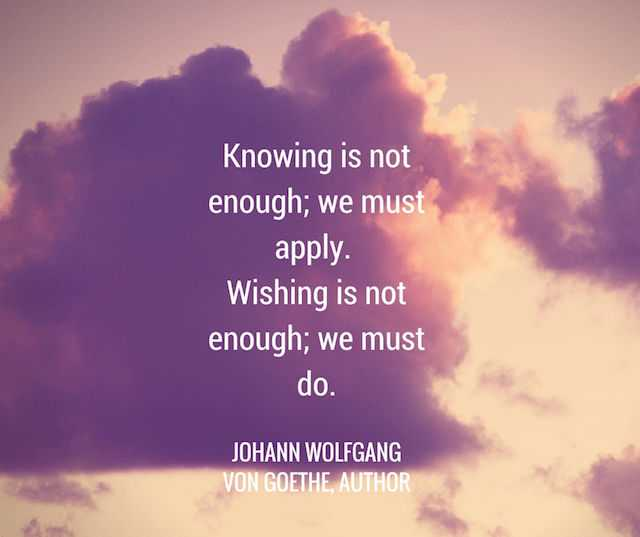 johann-von-goethe-knowing-is-not-enough inspirational sayings