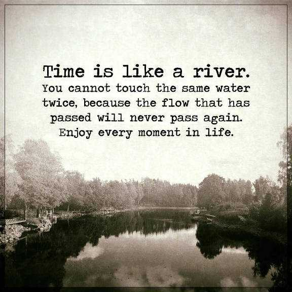 Inspirational Life Quotes: Life Sayings Time Is Like A River, Never Pass  Again