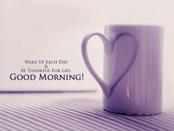 Good Morning Quotes Positive Thoughts Be Thankful, Wake Up Each Day