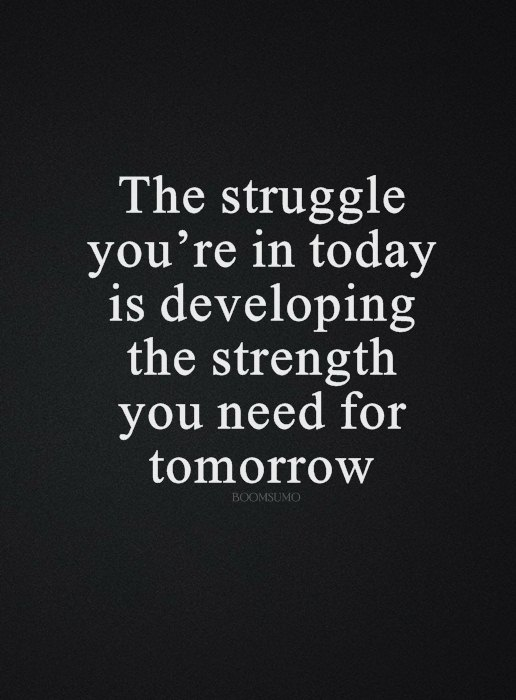 Inspirational Life Quotes: Life Sayings Today Struggle That Tomorrow  Strength