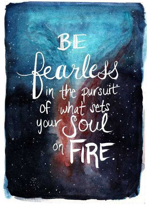 Be Fearless - life quotes