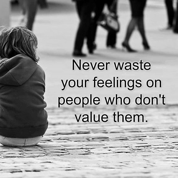Relationships Quotes Never Waste your Feelings, People Who Don't Value