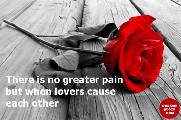 Sad love Quotes about love No greater pain, But Lovers Cause Each others