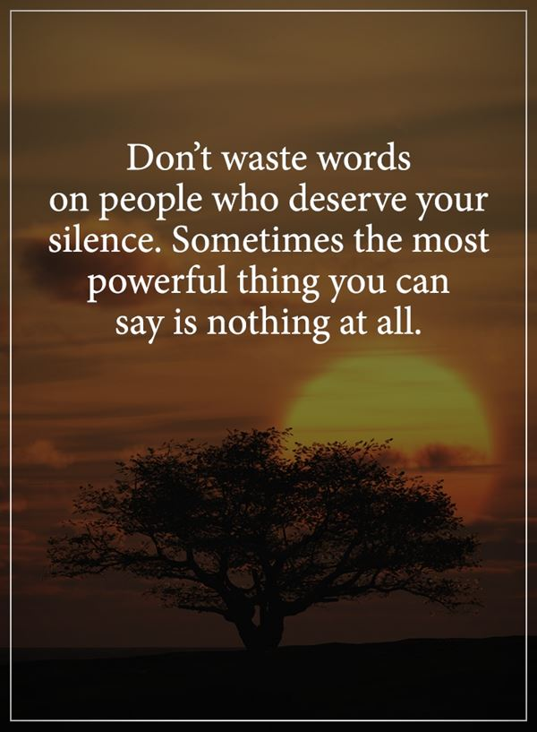 Inspirational life quotes Don't waste words on people who deserve your silence