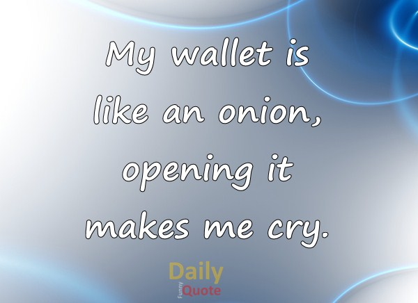 Money Quotes And Sayings My Wallet Like Onion Why Dreams Quote