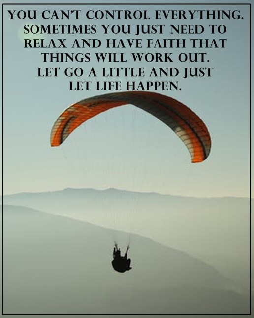 Positive life Quotes Life Sayings You can't control everything, Just relax Let Go