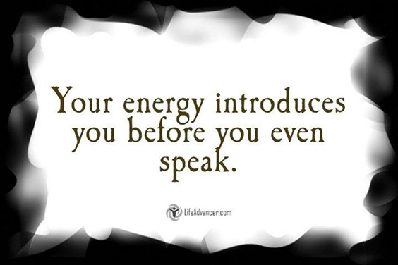 Image result for your energy introduces you before you speak