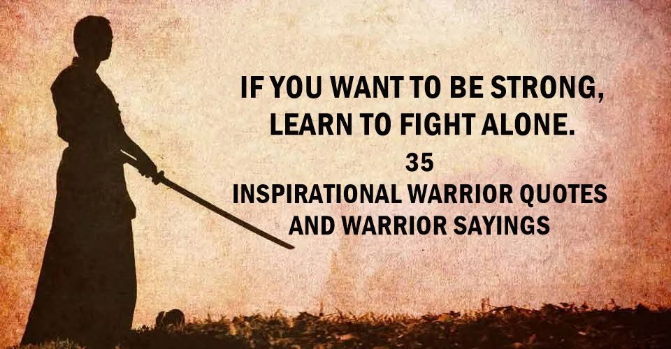 Inspirational Warrior Quotes And Warrior Sayings