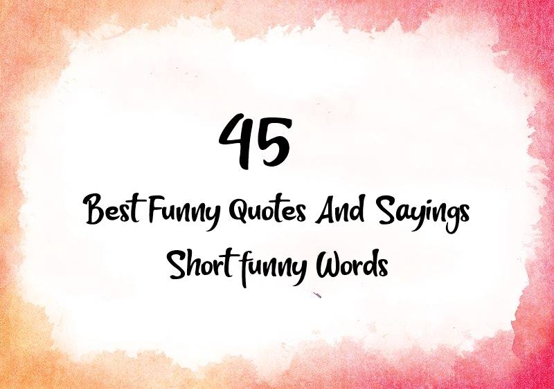 45 Best Funny Quotes And Sayings Short Funny Words Dreams Quote