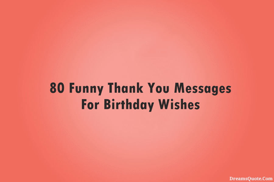 Funny Thank You Messages For Birthday Wishes