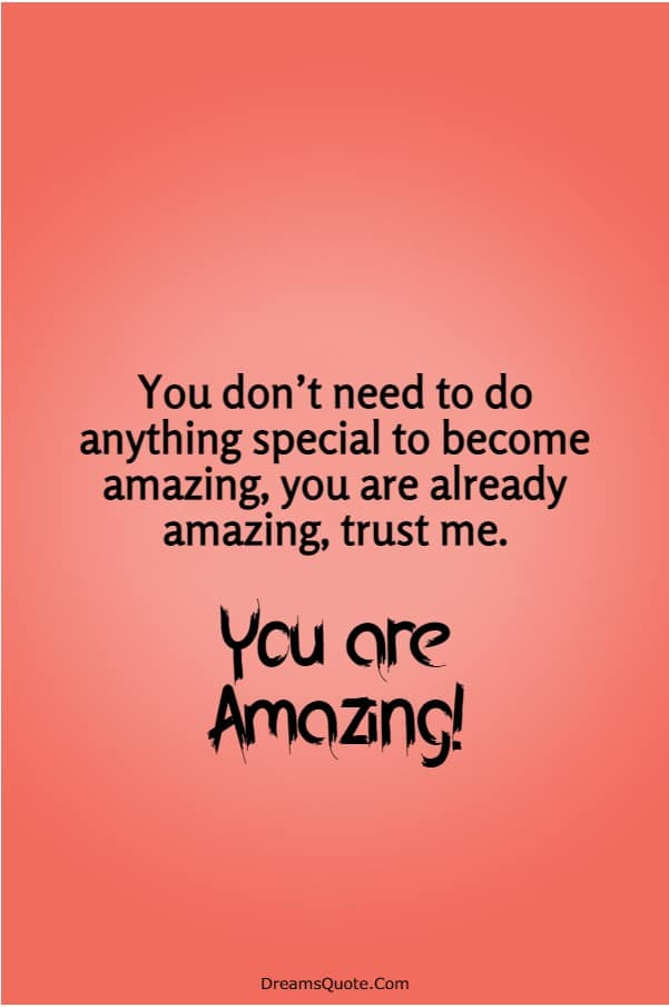 115 You Are Amazing Quotes That Will Make You Feel Great | you are truly amazing, remember you are amazing, be amazing quotes