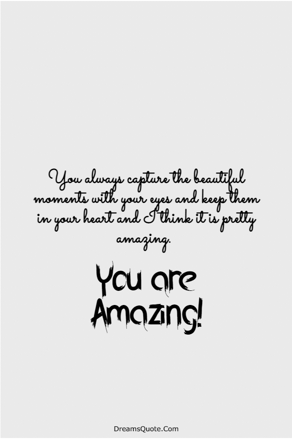 115 You Are Amazing Quotes That Will Make You Feel Great | quotes to tell someone they are amazing, awesome person quotes, your amazing quotes for her