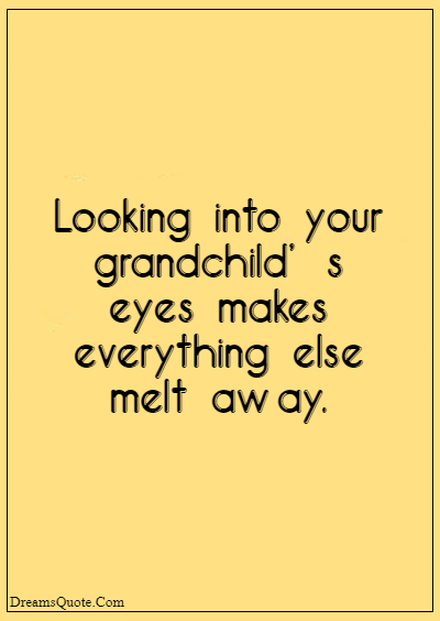 """42 Inspirational Grandparents Quotes """"Looking into your grandchild's eyes makes everything else melt away."""""""
