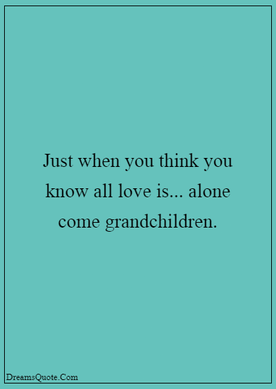 """42 Inspirational Grandparents Quotes """"Just when you think you know all love is… … alone come grandchildren."""""""