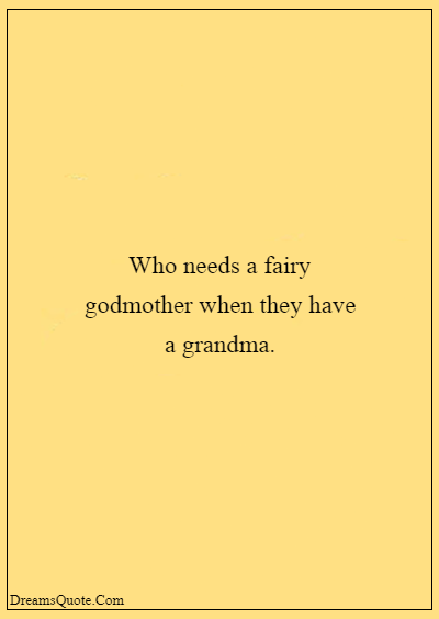 """42 Inspirational Grandparents Quotes """"Who needs a fairy godmother when they have a grandma."""""""