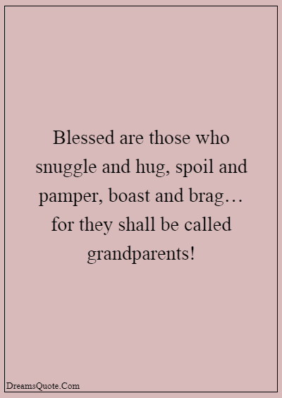 """42 Inspirational Grandparents Quotes """"Blessed are those who snuggle and hug, spoil and pamper, boast and brag… for they shall be called grandparents!"""""""