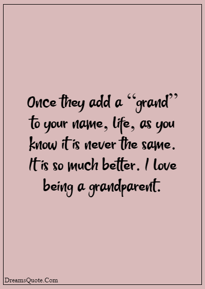 """42 Inspirational Grandparents Quotes """"Once they add a """"grand"""" to your name, life, as you know it is never the same. It is so much better. I love being a grandparent."""""""