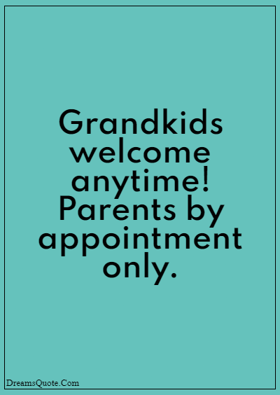 """42 Inspirational Grandparents Quotes """"Grandkids welcome anytime! Parents by appointment only."""""""