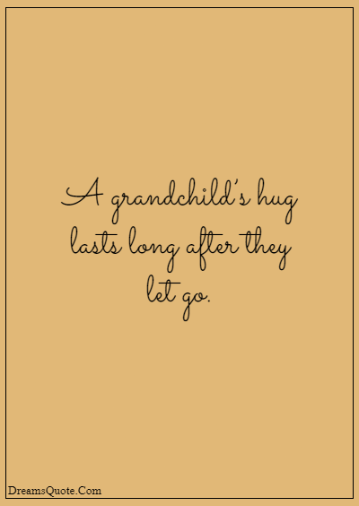 """42 Inspirational Grandparents Quotes """"A grandchild's hug lasts long after they let go."""""""