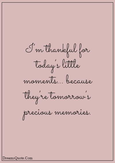 """42 Inspirational Grandparents Quotes """"I'm thankful for today's little moments… because they're tomorrow's precious memories."""""""
