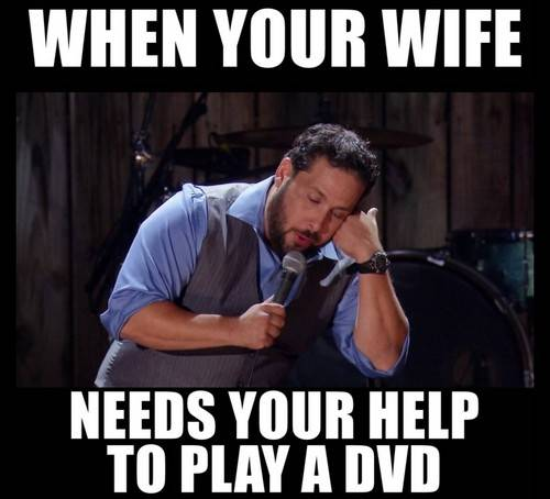45 Wife Memes That Perfectly Sum Up Married Your romantic memes for wife - I really appreciate my wife because when she needs my assistance with playing a DVD, she calls me, not the media company. Wifi technology