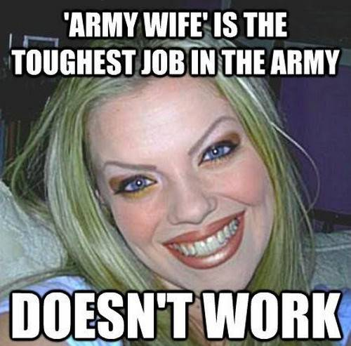 45 Wife Memes That Perfectly Sum Up Married Your Your Wife My Wife Meme - Army spouse is the hardest position in the army, doesn't do anything. A good wife always gives others the benefit of the doubt, even if they've made a mistake.