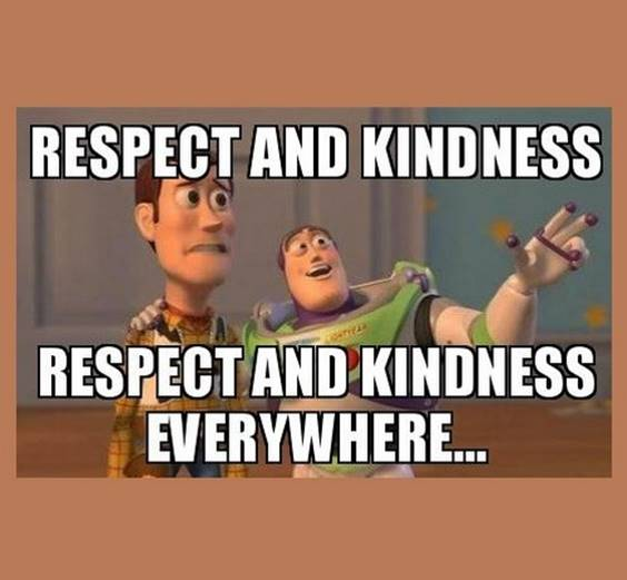 When you show respect, others will grant it to you. Respect Memes Images