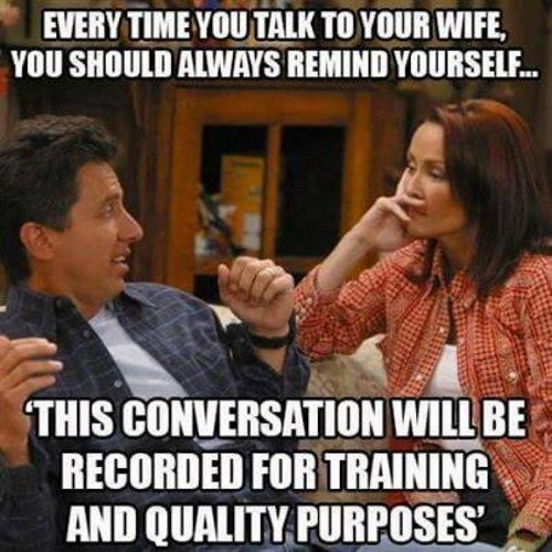 """Love My Wife Memes Couple_Talking_Wife_Meme1 - It is important to always remember to tell your wife you love her when you speak to her. Whenever you speak to your wife, constantly remember to remind yourself """"This discussion will be videotaped for training and quality purposes."""""""