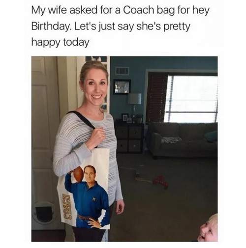 Romantic Memes For My Wife coach_bag_wife_meme1 - I have asked my wife for a Coach bag for her birthday, and here are some sweet Coach memes to celebrate! She's really pleased today, if I say so myself.